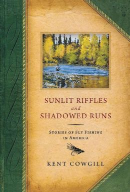 Sunlit Riffles and Shadowed Runs: Stories of Fly Fishing in America