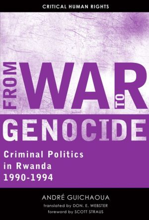 From War to Genocide: Criminal Politics in Rwanda, 1990-1994