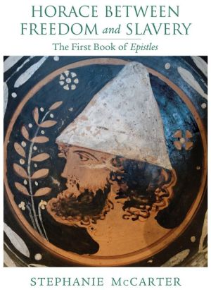 Horace between Freedom and Slavery: The First Book of Epistles