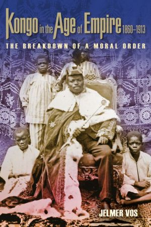 Kongo in the Age of Empire, 1860-1913: The Breakdown of a Moral Order