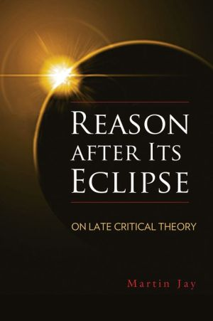 Reason after Its Eclipse: On Late Critical Theory