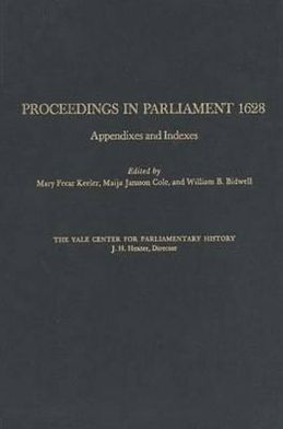 Proceedings in Parliament 1628, Volume VI: Appendixes and Indexes