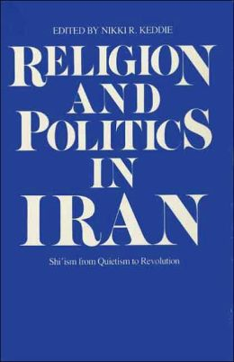 Religion and Politics in Iran: Shi'ism from Quietism to Revolution