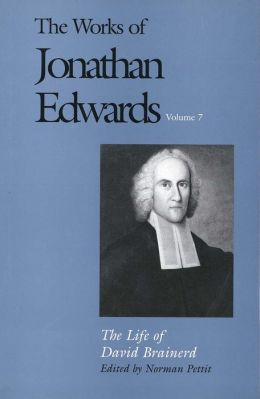 The Works of Jonathan Edwards, Volume 7: The Life of David Brainerd