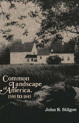 Common Landscape of America, 1580-1845