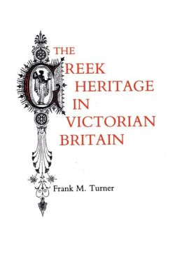The Greek Heritage In Victorian Britain