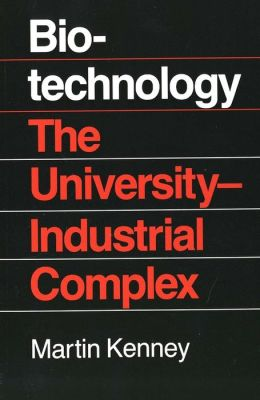 Biotechnology: The University-Industrial Complex