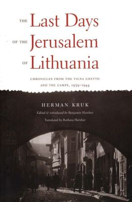 The Last Days of the Jerusalem of Lithuania: Chronicles From the Vilna Ghetto and the Camps, 1939-1944