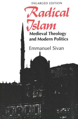 Radical Islam: Medieval Theology and Modern Politics