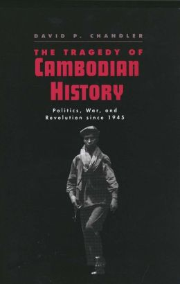 The Tragedy of Cambodian History: Politics, War, and Revolution since 1945