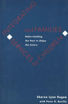 Integrating Services for Children and Families: Understanding the Past to Shape the Future