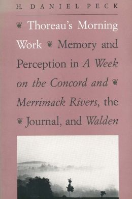Thoreau's Morning Work: Memory and Perception in a Week on the Concord and Merrimack Rivers, the Journal, and Walden