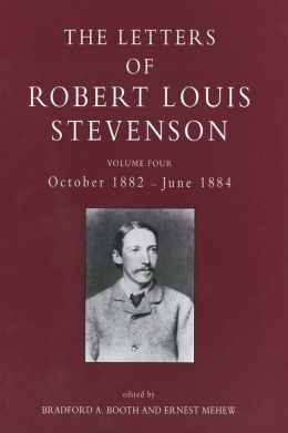 The Letters of Robert Louis Stevenson: Volume Four, October 1882-June 1884