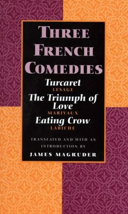 Three French Comedies: Turcaret, The Triumph of Love, and Eating Crow