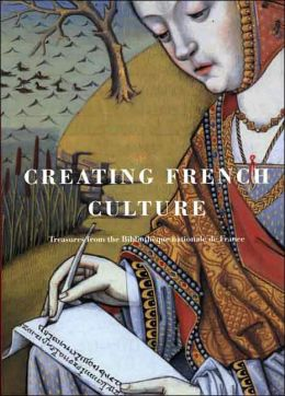Creating French Culture: Treasures from the Bibliotheque Nationale de France