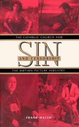 Sin and Censorship: The Catholic Church and the Motion Picture Industry
