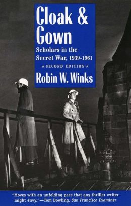 Cloak and Gown: Scholars in the Secret War, 1939-1961