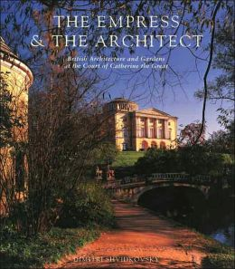 The Empress and the Architect: British Architecture and Gardens at the Court of Catherine the Great
