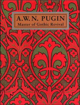 A. W. N. Pugin: Master of Gothic Revival