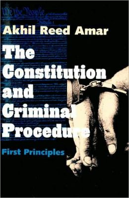 The Constitution and Criminal Procedure: First Principles