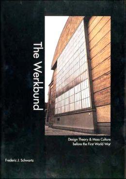 The Werkbund: Design Theory and Mass Culture Before the First World War
