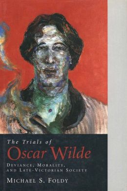 The Trials of Oscar Wilde: Deviance, Morality, and Late-Victorian Society
