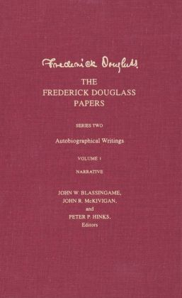 The Frederick Douglass Papers: Series Two: Autobiographical Writings; Volume 1 Narrative