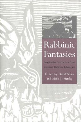 Rabbinic Fantasies: Imaginative Narratives from Classical Hebrew Literature