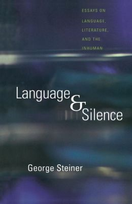 Language and Silence: Essays on Language, Literature, and the Inhuman
