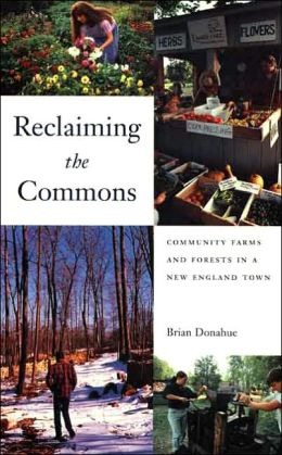 Reclaiming the Commons: Community Farms and Forests in a New England Town