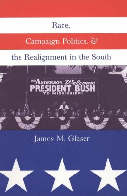Race, Campaign Politics, and the Realignment in the South