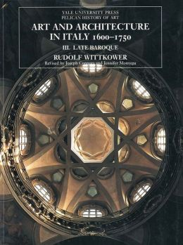 Art and Architecture in Italy, 1600-1750, Volume 3: Late Baroque and Rococo, 1675-1750
