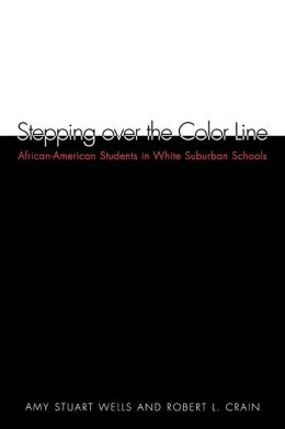 Stepping over the Color Line: African-American Students in White Suburban Schools