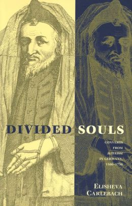 Divided Souls: Converts from Judaism in Germany, 1500-1750