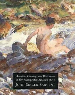 American Drawings and Watercolors in the Metropolitan Museum of Art: John Singer Sargent, Volume 3