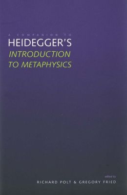 A Companion To Heidegger's Introduction To Metaphysics