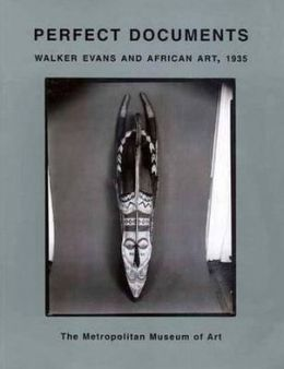 Perfect Documents: Walker Evans and African Art, 1935