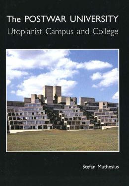 The Post-War University: Utopianist Campus and College