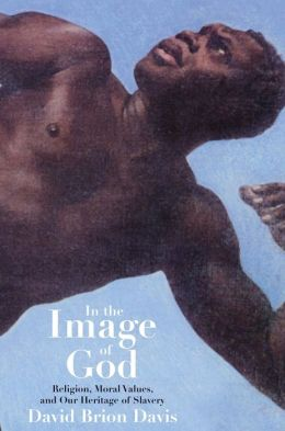 In the Image of God: Religion, Moral Values, and Our Heritage of Slavery