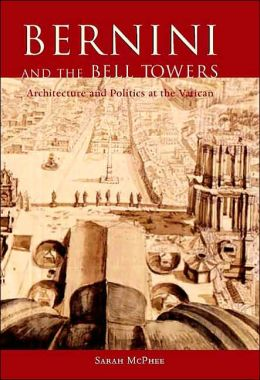 Bernini and the Bell Towers: Architecture and Politics at the Vatican
