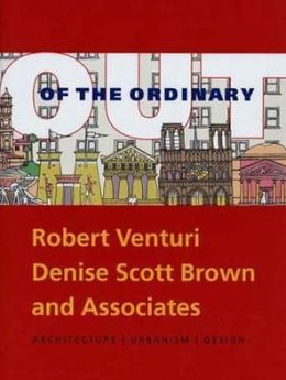 Out of the Ordinary: Robert Venturi, Denise Scott Brown and Associates-Architecture, Urbanism, Design