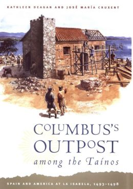 Columbus's Outpost among the Tainos: Spain and America at La Isabela, 1493-1498