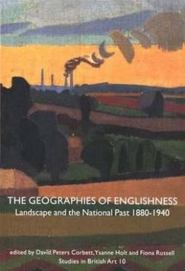 The Geographies of Englishness: Landscape and the National Past, 1880-1940
