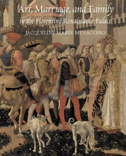 Art, Marriage, and Family in the Florentine Renaissance Palace