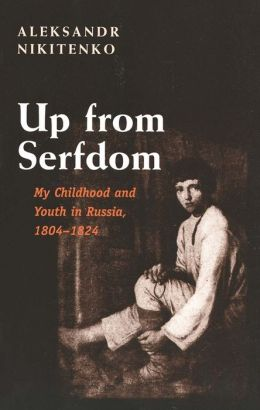 Up from Serfdom: My Childhood and Youth in Russia, 1804-1824