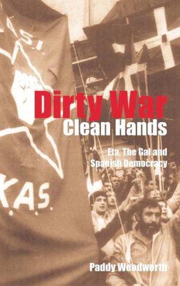 Dirty War, Clean Hands: ETA, the GAL, and Spanish Democracy