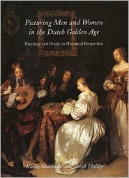Picturing Men and Women in the Dutch Golden Age: Paintings and People in Historical Perspective