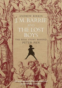 J. M. Barrie and the Lost Boys: The Real Story Behind Peter Pan