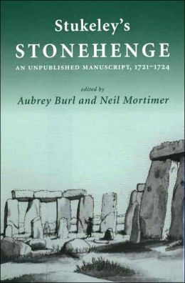 Stukeley's Stonehenge: An Unpublished Manuscript, 1721-1724