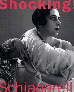 Shocking!: The Art and Fashion of Elsa Schiaparelli